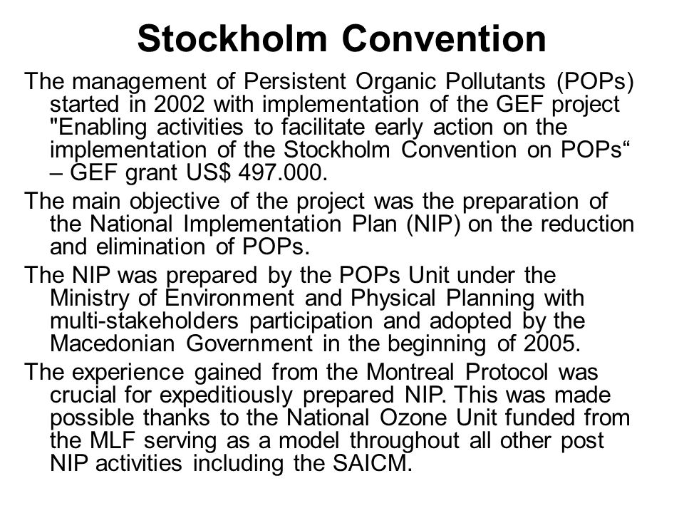 Project titleDurationDonorAmount Efficient Energy Distribution Programme (30 tones low voltage capacitors phased-out and replaced with new ones) Component IV- assistance to the POPs Unit 2004- 2006 Switzerland3.000.000 CHF/2.700.000 US$ 200.000 CHF/180.000 US$ Public awareness activities for PCBs management2006Switzerland25.500 CHF/23.000 US$ Inventory Development and Initial Mainstreaming of the PCB Management within the National Policy Framework 2007- 2008 Switzerland Government/MKD 65.000 CHF/58.500 US$ 5.000 CHF/4.500 US$ Development of MSP for stabilization of POPs in landfills2005GEF Government/MKD 25.000 US$ 34.000 US$ Development of MSP Phasing out of PCBs and PCB containing equipment 2007GEF Government/MKD 43.000 US$ 10.000 US$ PPP - Phasing-out and elimination of PCBs and PCB-contaminated equipment in Republic of Macedonia 2006- 2008 Germany400.000 EURO/532.000 US$ MSP Phasing out of 150 tonnes of PCBs and PCB containing equipment 2007GEF UNIDO Government/MKD Other stakeholders 957.000 US$ 20.000 US$ 770.000 US$ 995.000 US$ Elimination of 4 tonnes of hazardous chemicals (DDT, MeBr, Cyclon B) stored in the Institute for Public Health in the City of Skopje 2005- 2006 Switzerland72.000 CHF/~65.000 US$ Feasibility Study for Remediation of HCH (Lindane)2008Czech Republic300.000 EURO/~400.000 US$ Development of a project – proposal for elimination of chemical waste in the Institute of Public Health of the Republic of Macedonia OngoingNorway Government/MKD 10.000 EURO/~13.500 US$ 5.000 EURO/~6.500 US$ Disposal of waste chemicals from the Institute of Public Health of the Republic of Macedonia OngoingSwitzerland Government/MKD 96.000 CHF/~85.500 US$ 3.000 CHF/~2.500 US$ Waste Oils Management System - Private Partnership ProgrammeOngoingGermany Government/MKD .