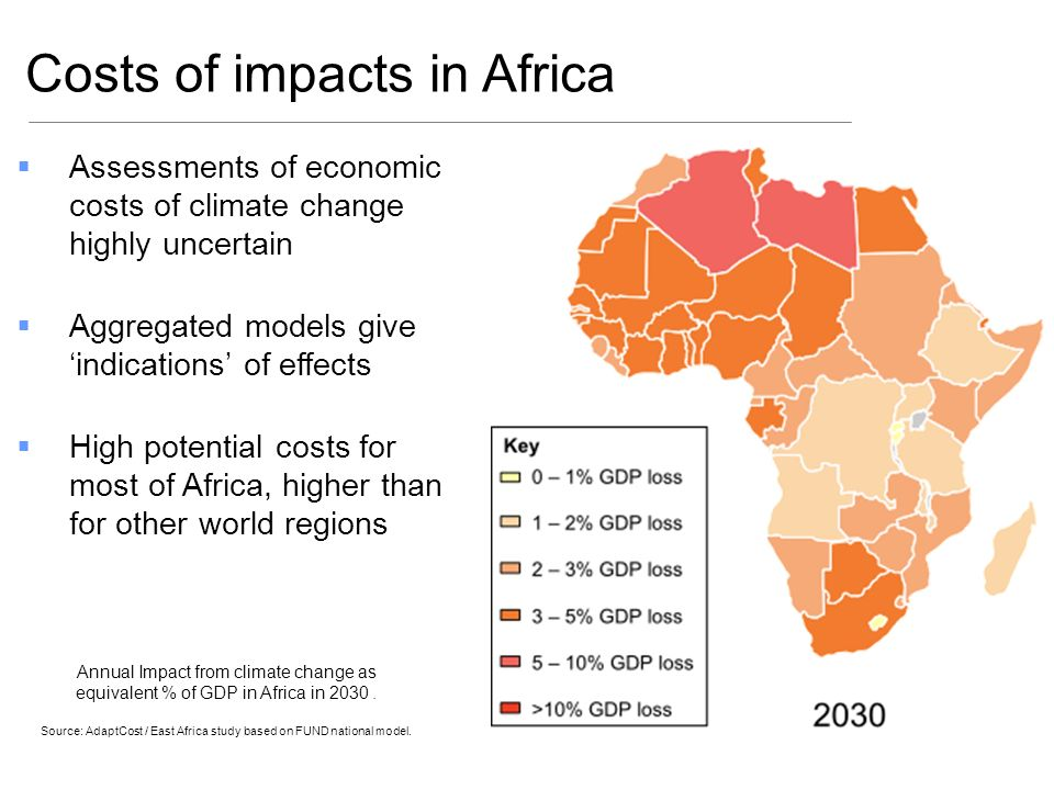 Assessments of economic costs of climate change highly uncertain Aggregated models give indications of effects High potential costs for most of Africa