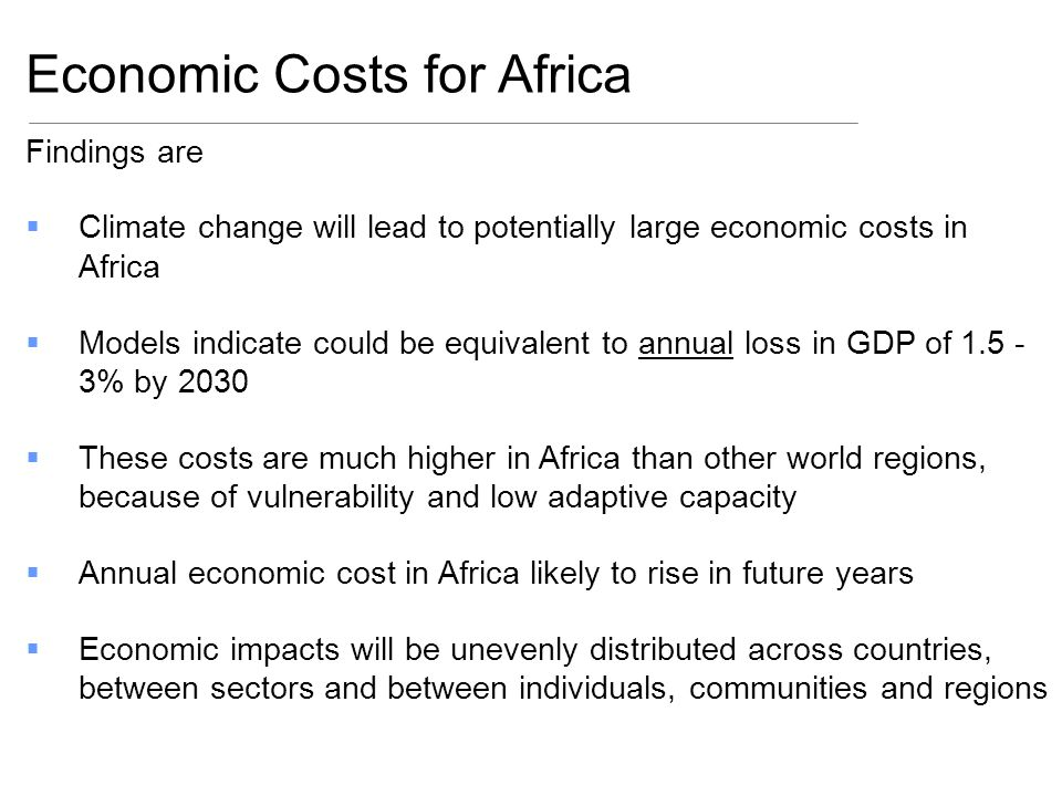 Findings are Climate change will lead to potentially large economic costs in Africa Models indicate could be equivalent to annual loss in GDP of 1.5 -