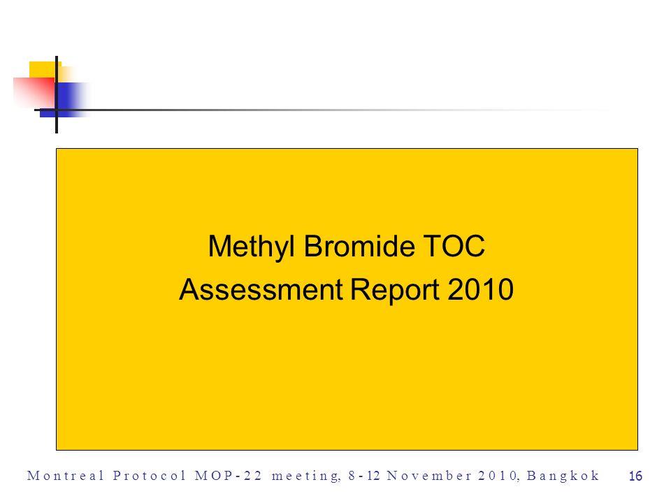 16 M o n t r e a l P r o t o c o l M O P - 2 2 m e e t i n g, 8 - 12 N o v e m b e r 2 0 1 0, B a n g k o k Methyl Bromide TOC Assessment Report 2010