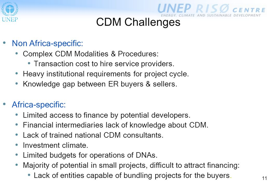 11 CDM Challenges Non Africa-specific: Complex CDM Modalities & Procedures: Transaction cost to hire service providers.