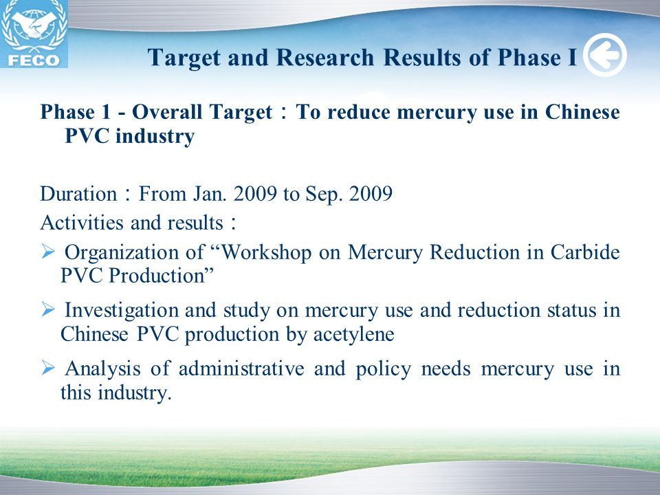 Target and Research Results of Phase I Phase 1 - Overall Target To reduce mercury use in Chinese PVC industry Duration From Jan. 2009 to Sep. 2009 Act