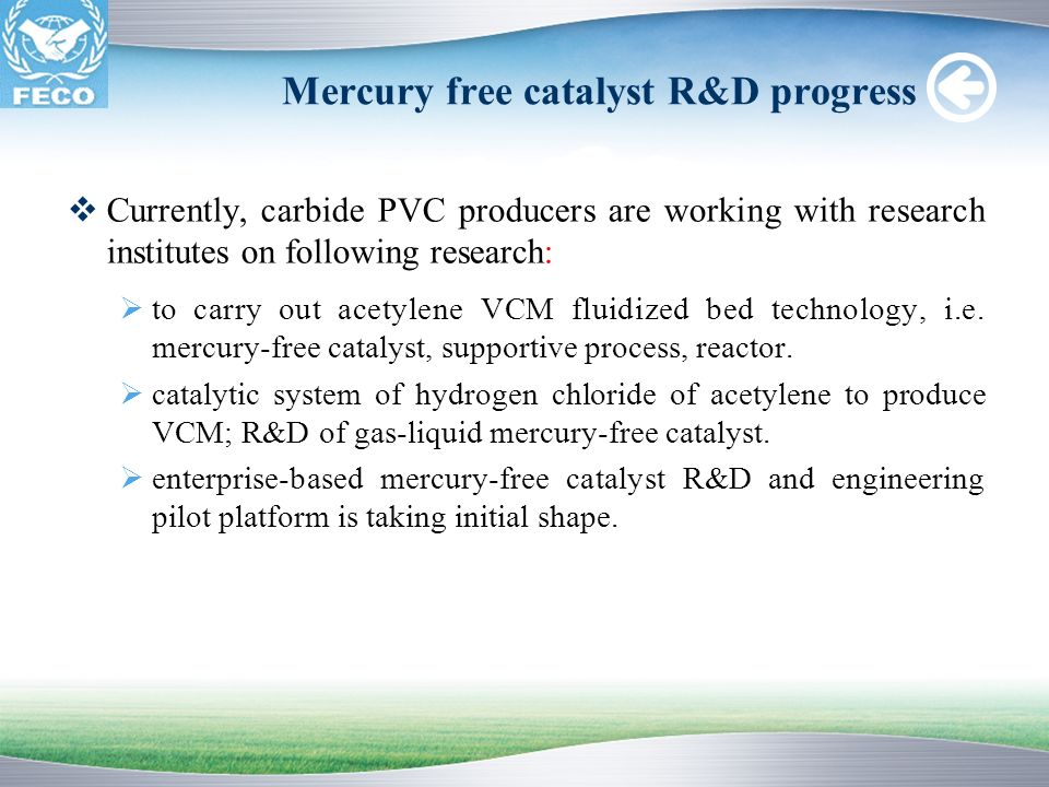 Mercury free catalyst R&D progress Currently, carbide PVC producers are working with research institutes on following research: to carry out acetylene