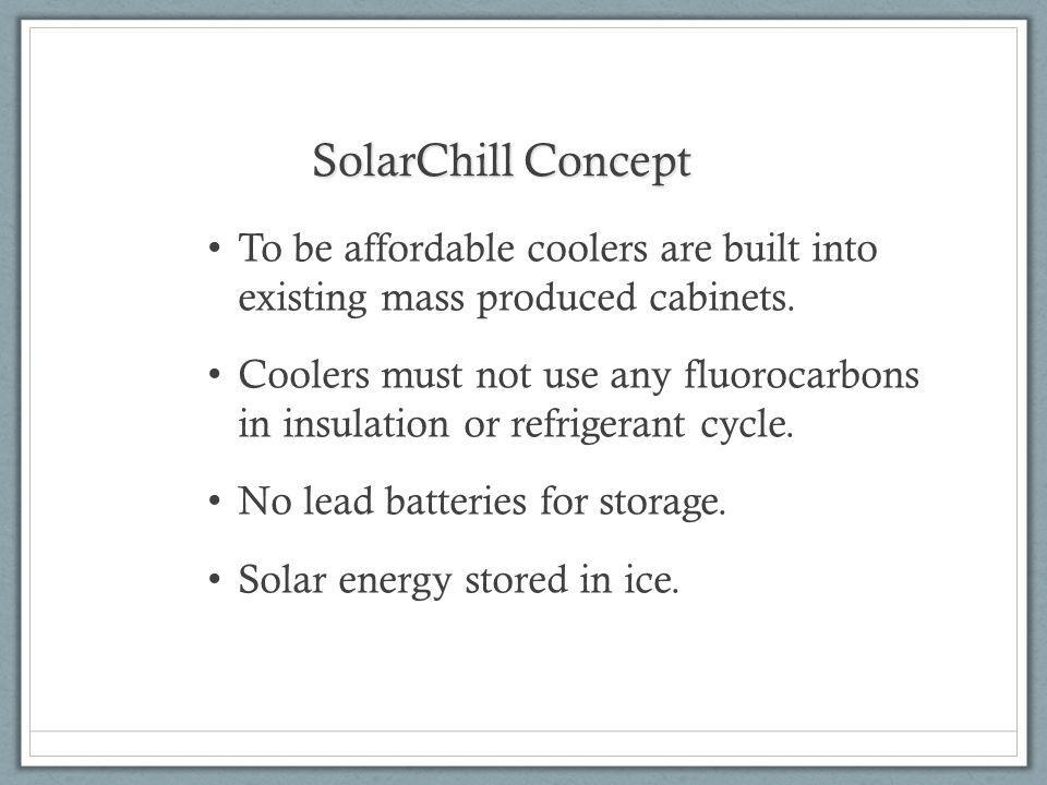 SolarChill Concept To be affordable coolers are built into existing mass produced cabinets.