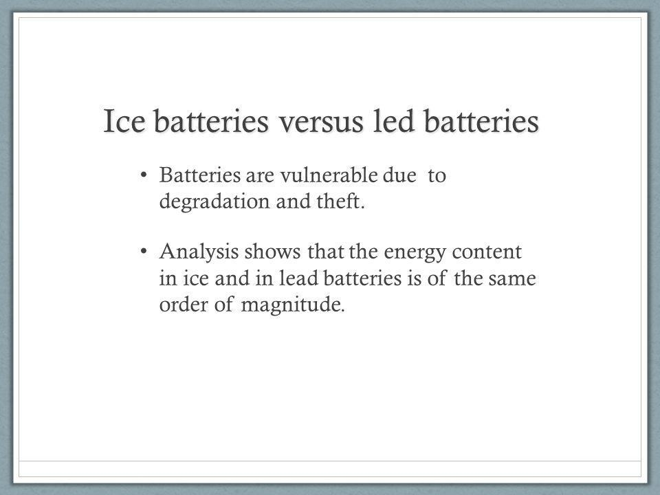Ice batteries versus led batteries Batteries are vulnerable due to degradation and theft.
