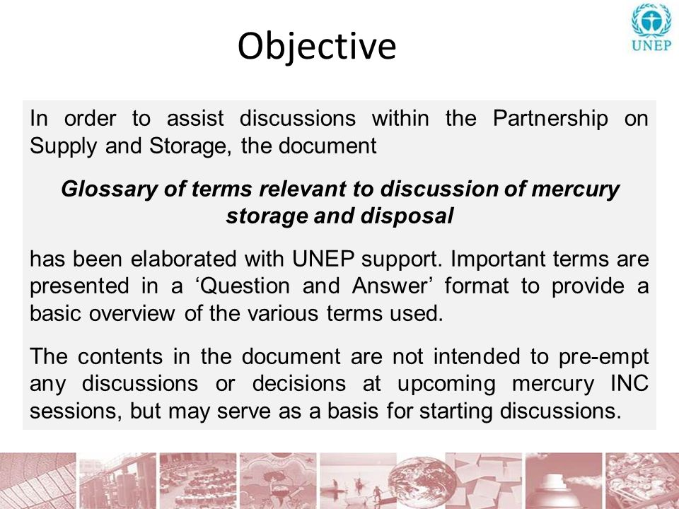 In order to assist discussions within the Partnership on Supply and Storage, the document Glossary of terms relevant to discussion of mercury storage