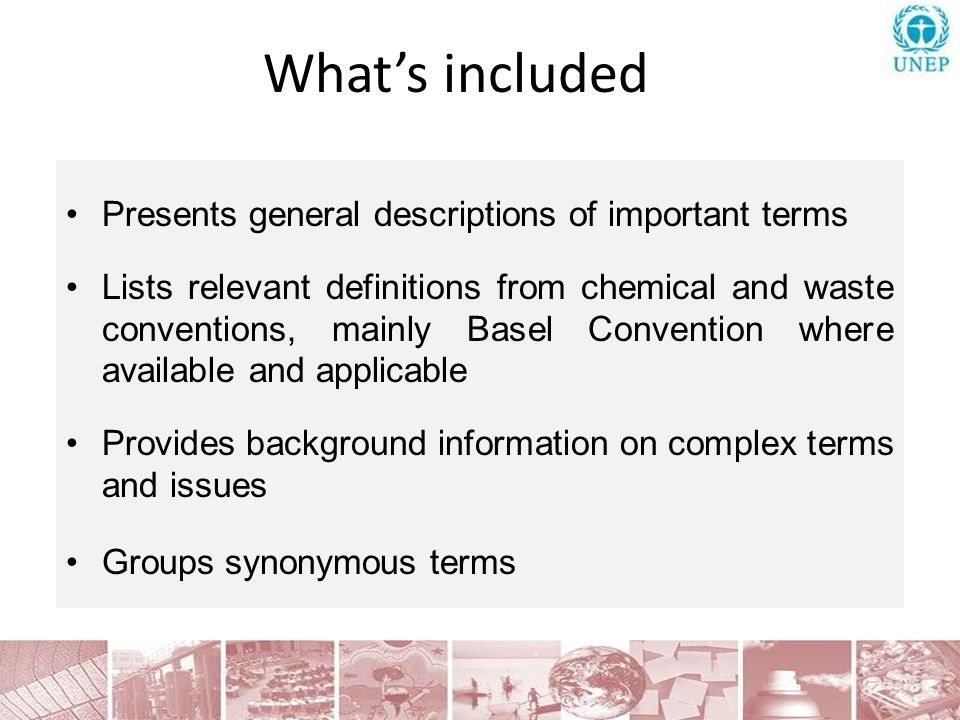 Whats included Presents general descriptions of important terms Lists relevant definitions from chemical and waste conventions, mainly Basel Conventio
