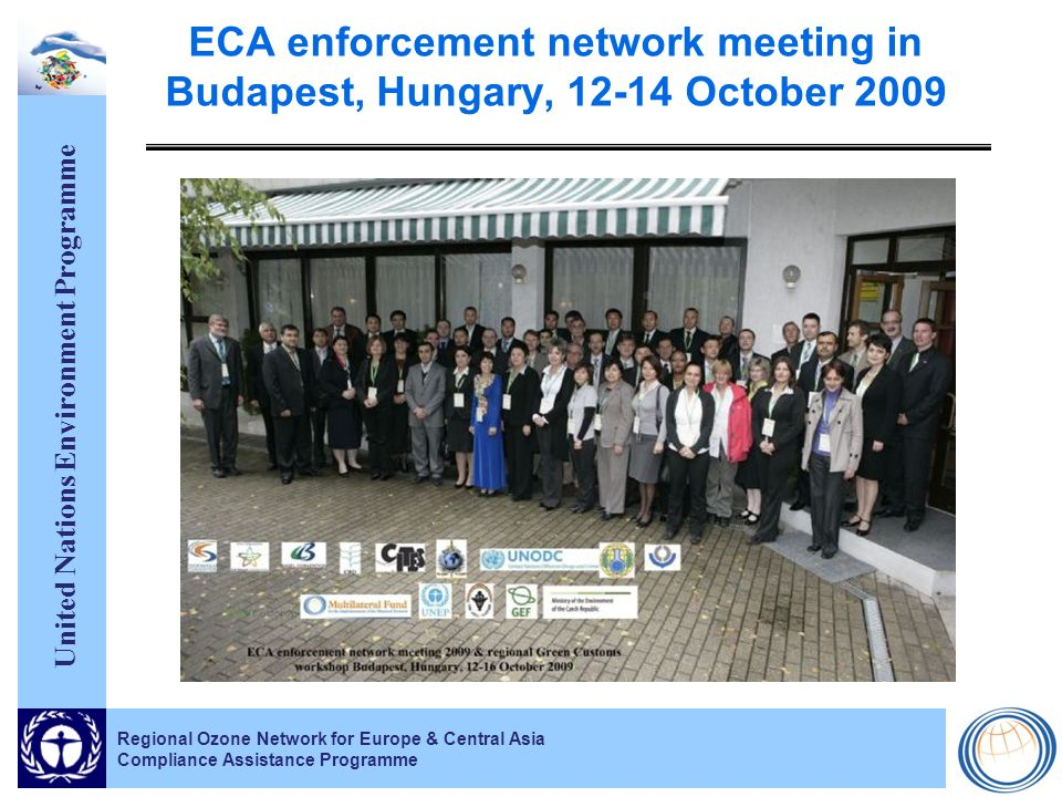United Nations Environment Programme Regional Ozone Network for Europe & Central Asia Compliance Assistance Programme ECA enforcement network meeting in Budapest, Hungary, 12-14 October 2009