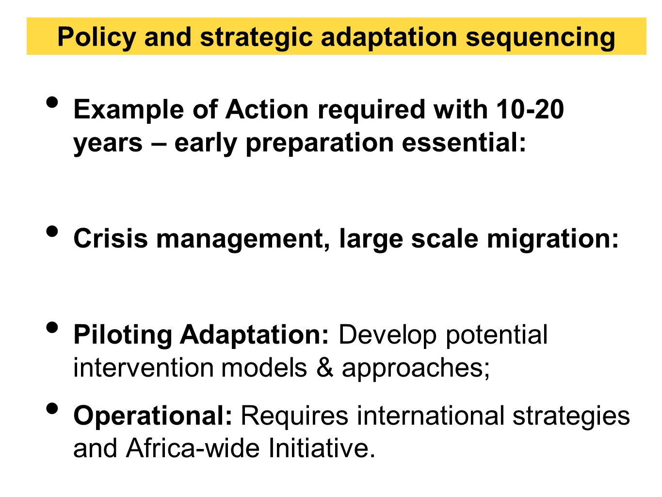 Example of Action required with years – early preparation essential: Crisis management, large scale migration: Piloting Adaptation: Develop potential intervention models & approaches; Operational: Requires international strategies and Africa-wide Initiative.