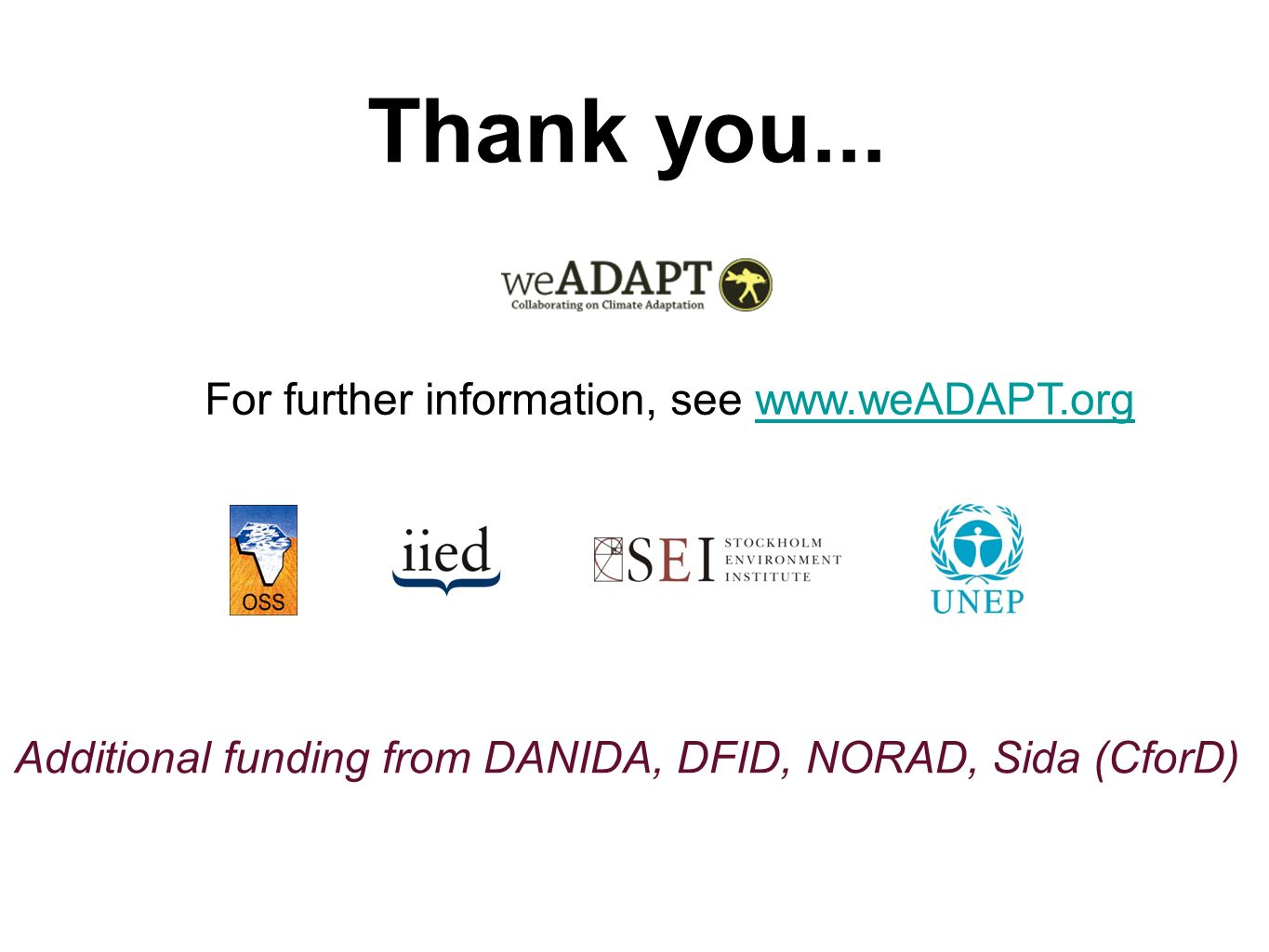 Thank you... For further information, see www.weADAPT.orgwww.weADAPT.org Additional funding from DANIDA, DFID, NORAD, Sida (CforD)