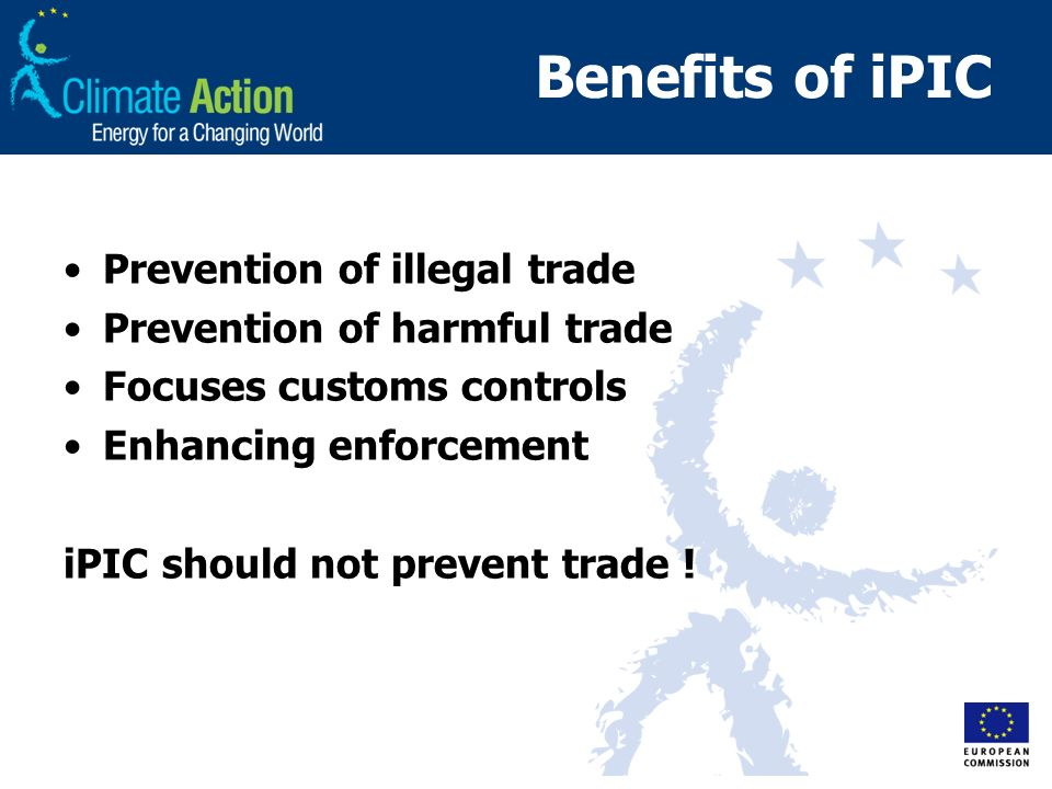 Benefits of iPIC Prevention of illegal trade Prevention of harmful trade Focuses customs controls Enhancing enforcement iPIC should not prevent trade
