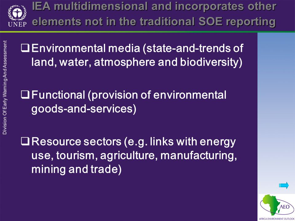 Division Of Early Warning And Assessment IEA multidimensional and incorporates other elements not in the traditional SOE reporting Environmental media