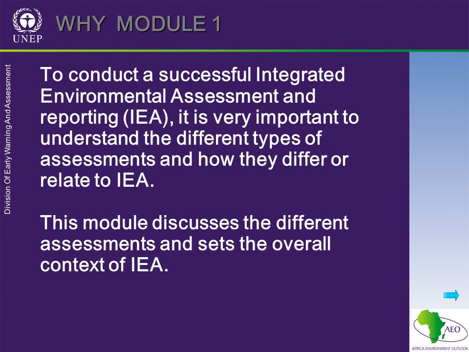 Division Of Early Warning And Assessment WHY MODULE 1 To conduct a successful Integrated Environmental Assessment and reporting (IEA), it is very impo