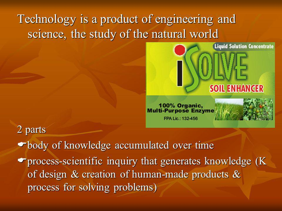 Technology is a product of engineering and science, the study of the natural world 2 parts body of knowledge accumulated over time body of knowledge a