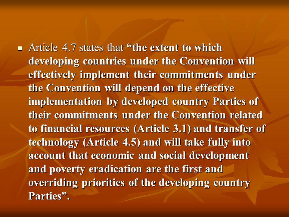 Article 4.7 states that the extent to which developing countries under the Convention will effectively implement their commitments under the Conventio