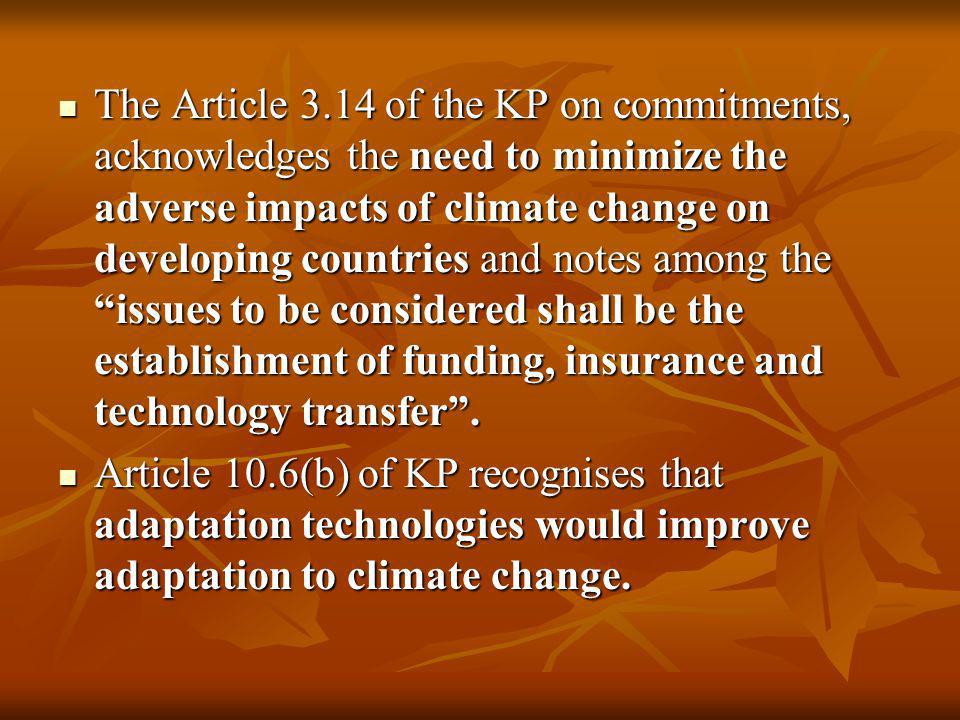 The Article 3.14 of the KP on commitments, acknowledges the need to minimize the adverse impacts of climate change on developing countries and notes a