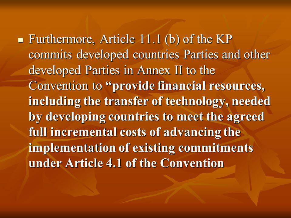 Furthermore, Article 11.1 (b) of the KP commits developed countries Parties and other developed Parties in Annex II to the Convention to provide finan