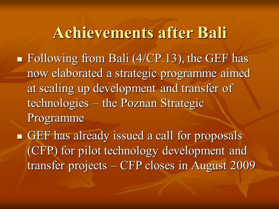 Achievements after Bali Following from Bali (4/CP.13), the GEF has now elaborated a strategic programme aimed at scaling up development and transfer o