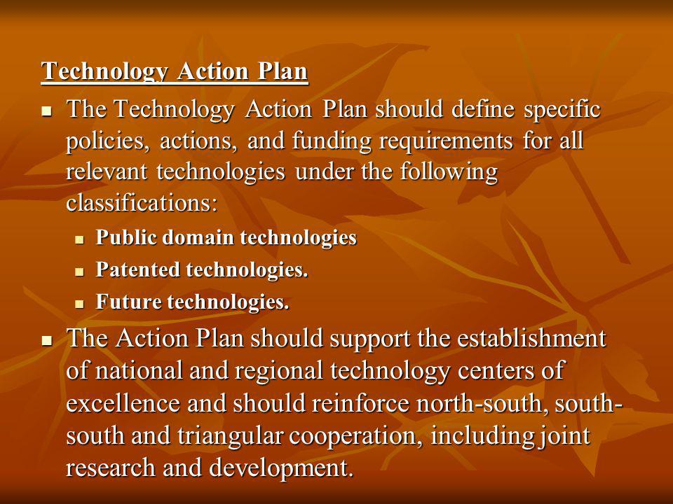 Technology Action Plan The Technology Action Plan should define specific policies, actions, and funding requirements for all relevant technologies und