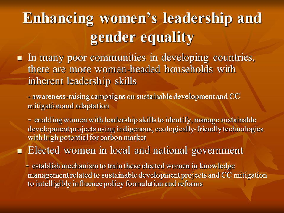 Enhancing womens leadership and gender equality In many poor communities in developing countries, there are more women-headed households with inherent