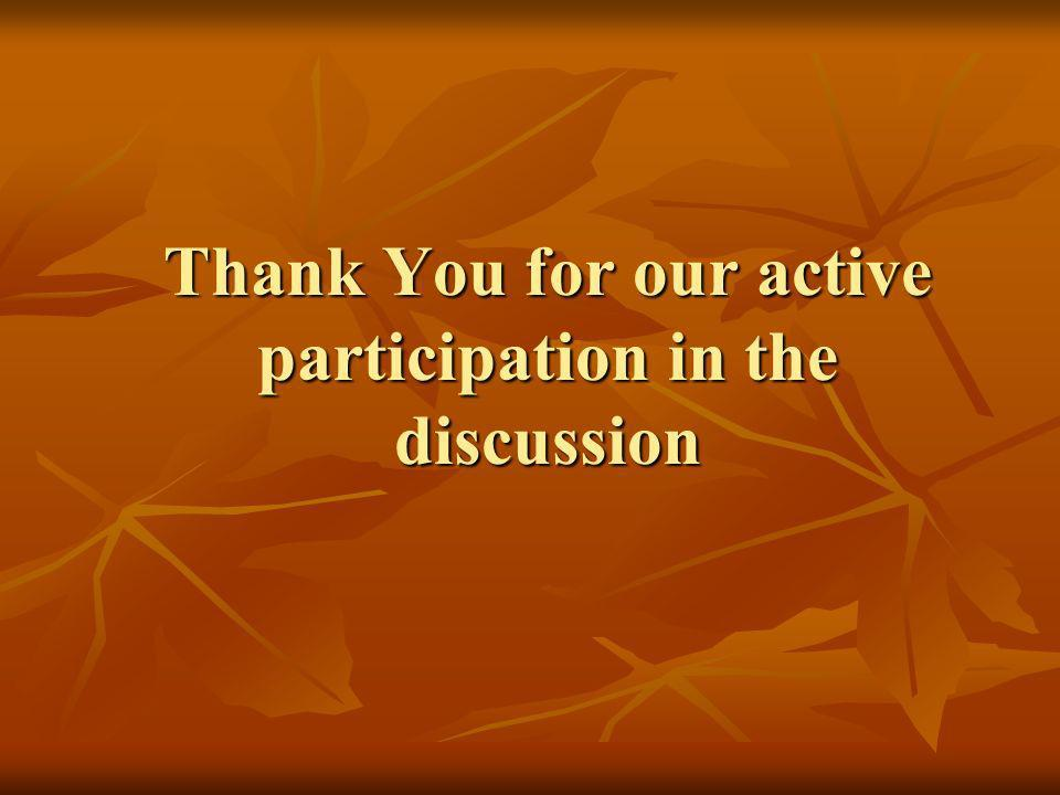 Thank You for our active participation in the discussion