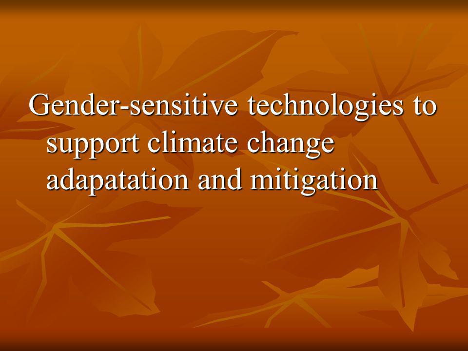 Gender-sensitive technologies to support climate change adapatation and mitigation
