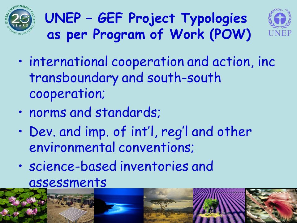 UNEP – GEF Project Typologies as per Program of Work (POW) international cooperation and action, inc transboundary and south-south cooperation; norms and standards; Dev.