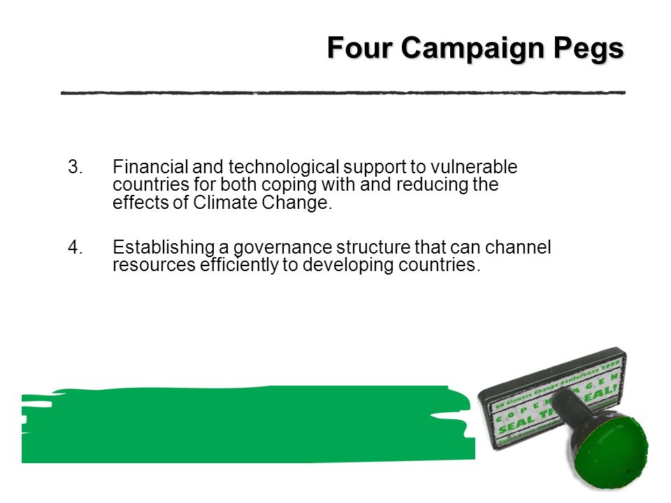 Four Campaign Pegs 3.Financial and technological support to vulnerable countries for both coping with and reducing the effects of Climate Change.