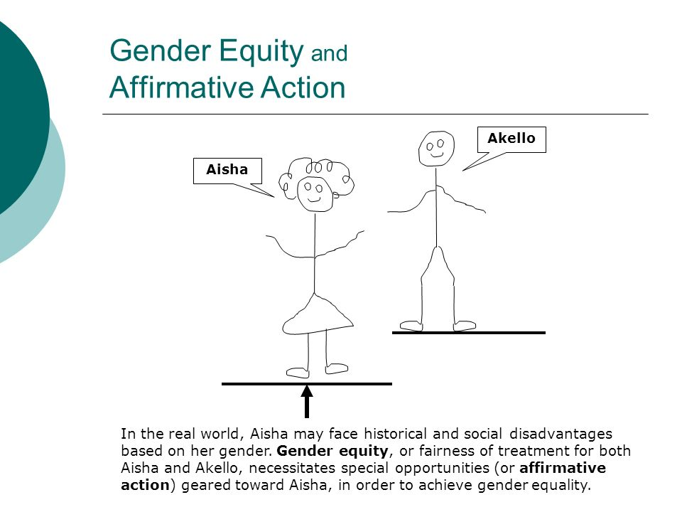 Gender Equity and Affirmative Action In the real world, Aisha may face historical and social disadvantages based on her gender.