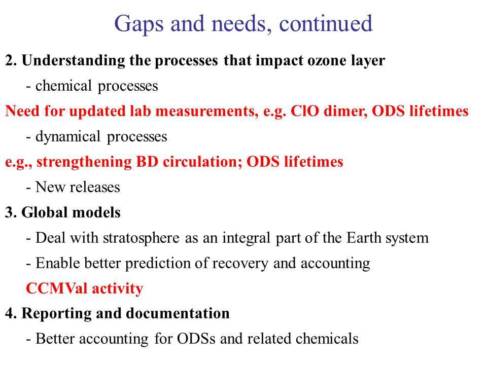Gaps and needs, continued 2. Understanding the processes that impact ozone layer - chemical processes Need for updated lab measurements, e.g. ClO dime