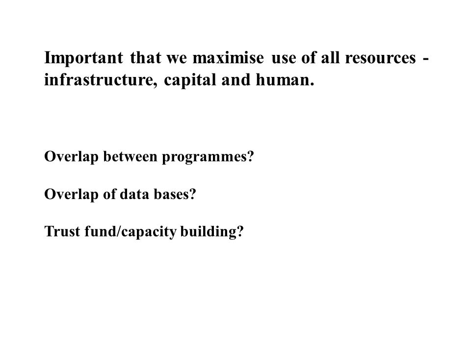 Important that we maximise use of all resources - infrastructure, capital and human.