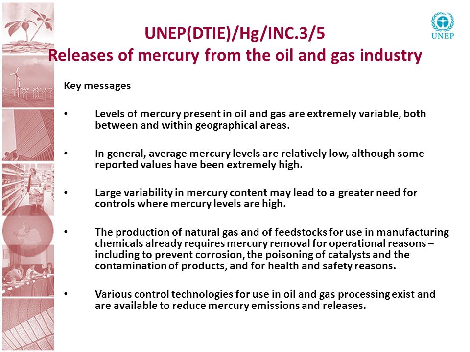 UNEP(DTIE)/Hg/INC.3/5 Releases of mercury from the oil and gas industry Key messages Levels of mercury present in oil and gas are extremely variable, both between and within geographical areas.
