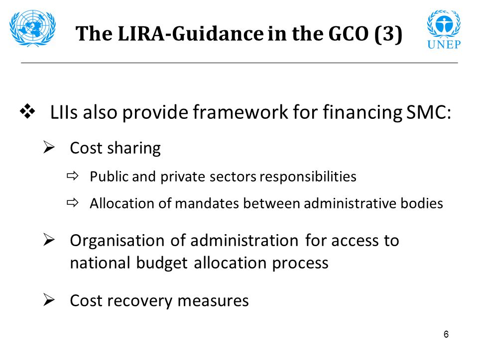 6 The LIRA-Guidance in the GCO (3) LIIs also provide framework for financing SMC: Cost sharing Public and private sectors responsibilities Allocation