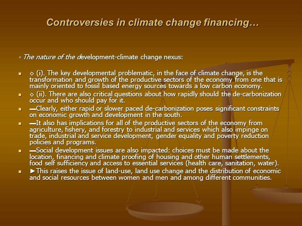 Controversies in climate change financing… Controversies in climate change financing… The nature of the development-climate change nexus: The nature of the development-climate change nexus: (i).