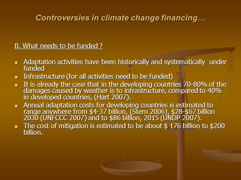 Controversies in climate change financing… B. What needs to be funded ? Adaptation activities have been historically and systematically under funded A