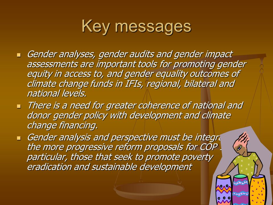 Key messages Gender analyses, gender audits and gender impact assessments are important tools for promoting gender equity in access to, and gender equ