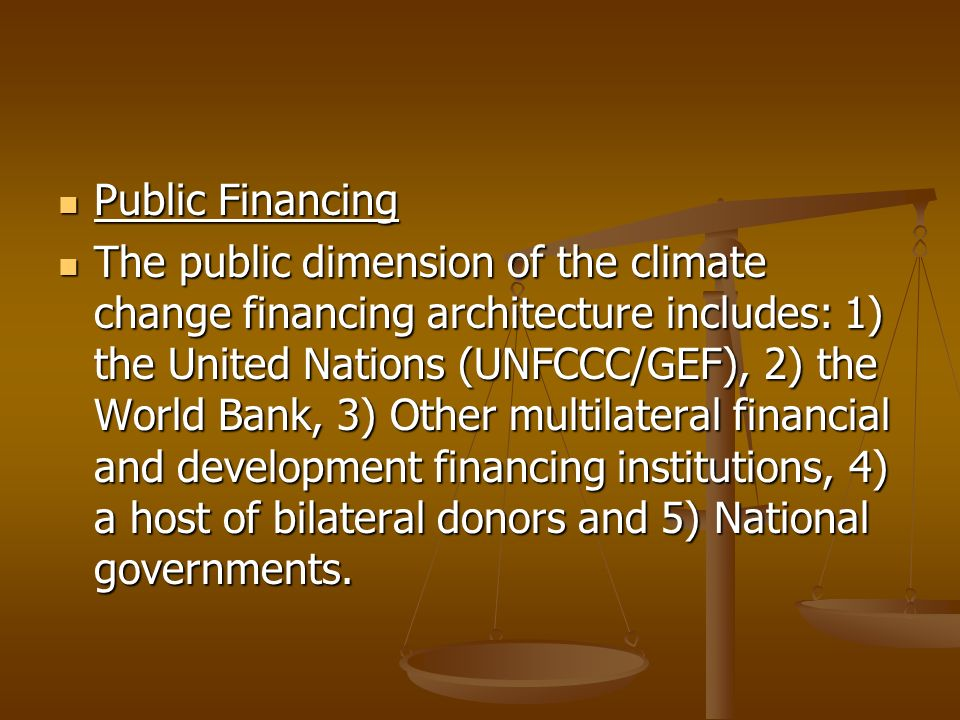 Public Financing Public Financing The public dimension of the climate change financing architecture includes: 1) the United Nations (UNFCCC/GEF), 2) t