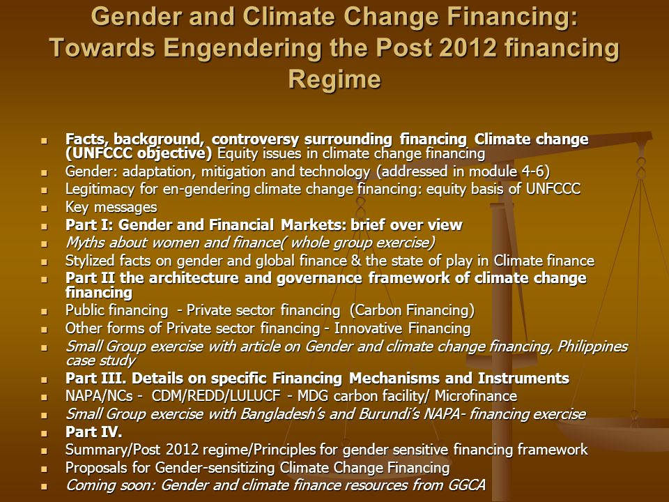 Gender and Climate Change Financing: Towards Engendering the Post 2012 financing Regime Facts, background, controversy surrounding financing Climate c
