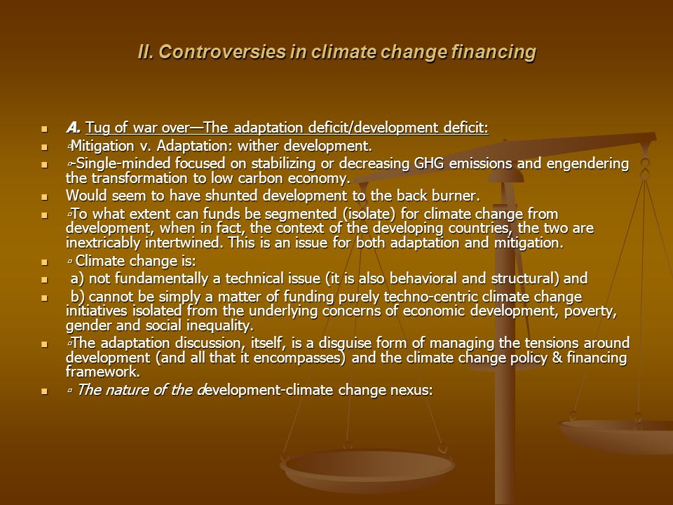 II. Controversies in climate change financing A. Tug of war overThe adaptation deficit/development deficit: A. Tug of war overThe adaptation deficit/d