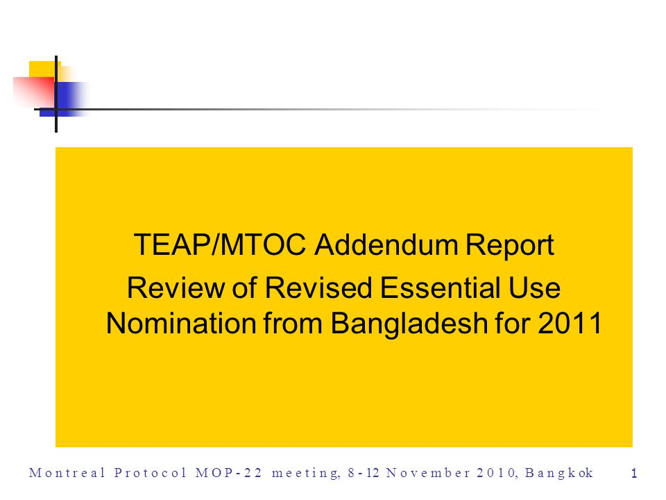 1 M o n t r e a l P r o t o c o l M O P - 2 2 m e e t i n g, 8 - 12 N o v e m b e r 2 0 1 0, B a n g k ok TEAP/MTOC Addendum Report Review of Revised Essential Use Nomination from Bangladesh for 2011