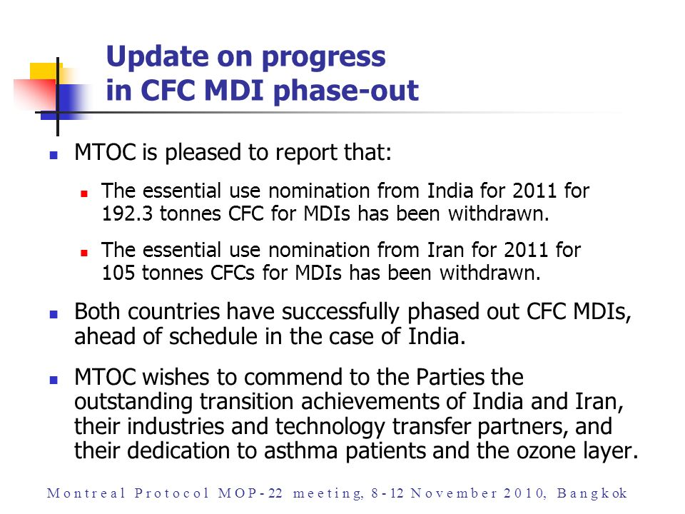 MTOC is pleased to report that: The essential use nomination from India for 2011 for 192.3 tonnes CFC for MDIs has been withdrawn. The essential use n