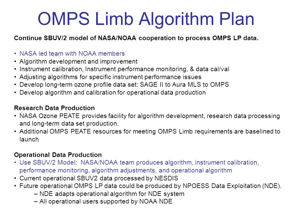 OMPS Limb Algorithm Plan Continue SBUV/2 model of NASA/NOAA cooperation to process OMPS LP data. NASA led team with NOAA members Algorithm development
