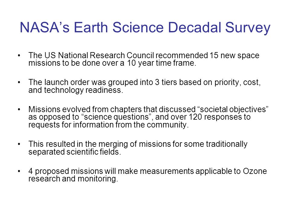 NASAs Earth Science Decadal Survey The US National Research Council recommended 15 new space missions to be done over a 10 year time frame. The launch