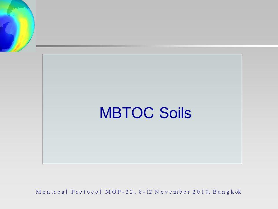 MBTOC Soils M o n t r e a l P r o t o c o l M O P - 2 2, 8 - 12 N o v e m b e r 2 0 1 0, B a n g k ok