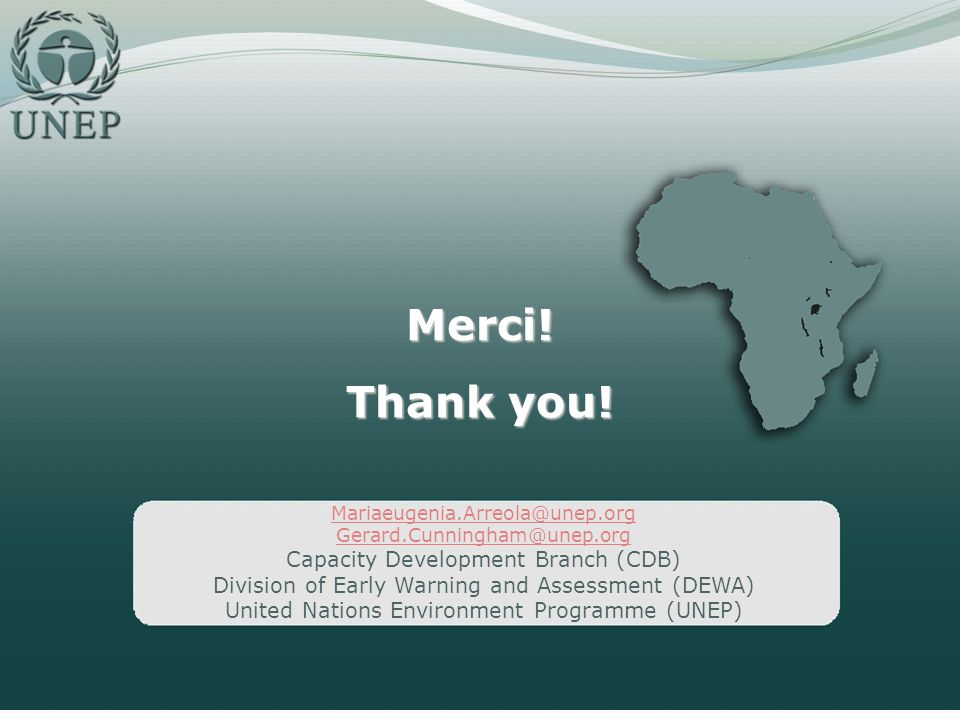 Merci! Thank you! Mariaeugenia.Arreola@unep.org Gerard.Cunningham@unep.org Capacity Development Branch (CDB) Division of Early Warning and Assessment