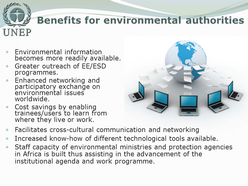 Benefits for environmental authorities Environmental information becomes more readily available. Greater outreach of EE/ESD programmes. Enhanced netwo