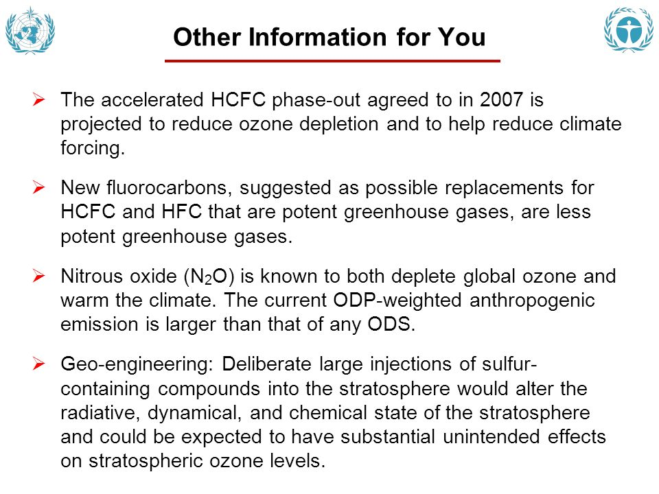 Other Information for You The accelerated HCFC phase-out agreed to in 2007 is projected to reduce ozone depletion and to help reduce climate forcing.