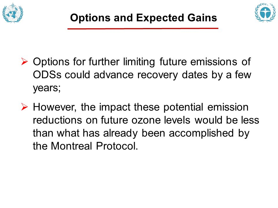 Options for further limiting future emissions of ODSs could advance recovery dates by a few years; However, the impact these potential emission reductions on future ozone levels would be less than what has already been accomplished by the Montreal Protocol.