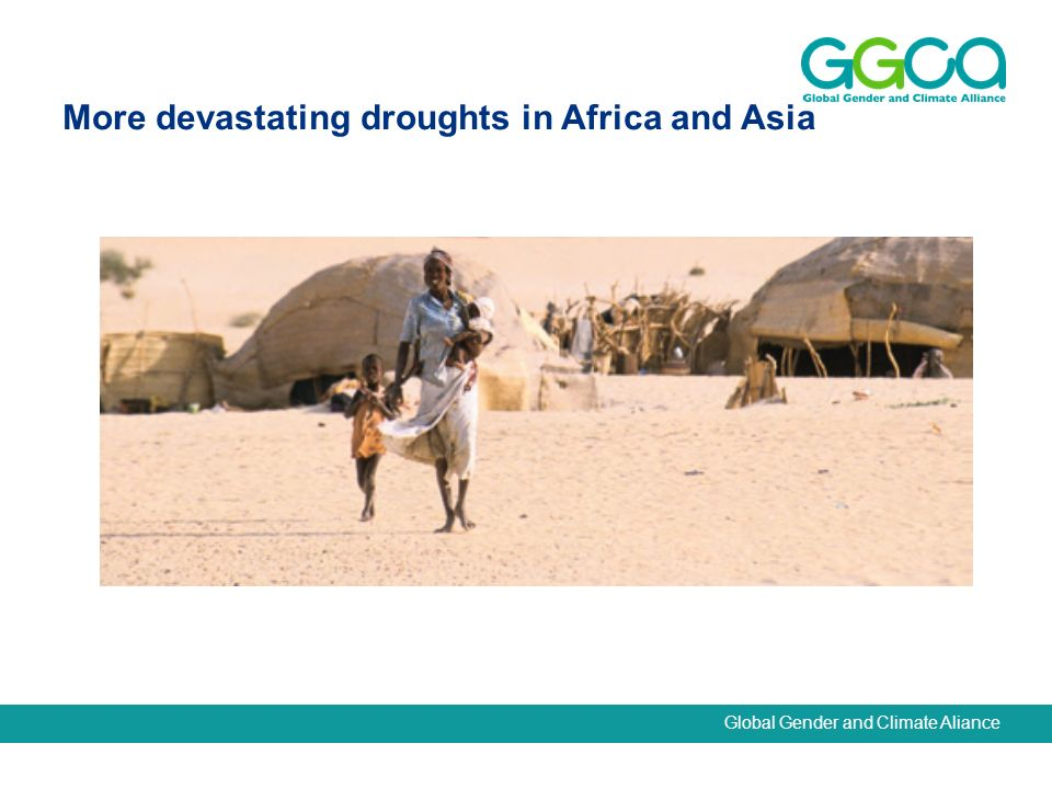 Global Gender and Climate Aliance More devastating droughts in Africa and Asia