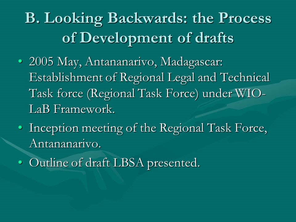 B. Looking Backwards: the Process of Development of drafts 2005 May, Antananarivo, Madagascar: Establishment of Regional Legal and Technical Task forc